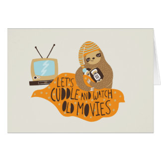 """""""Let's Cuddle and Watch Old Movies"""" Sloth Card"""