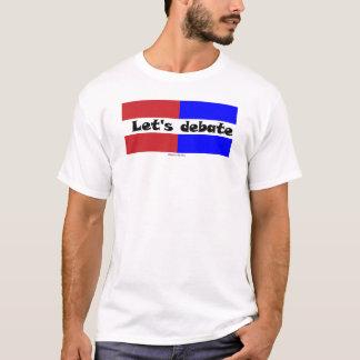 Let's debate T-Shirt