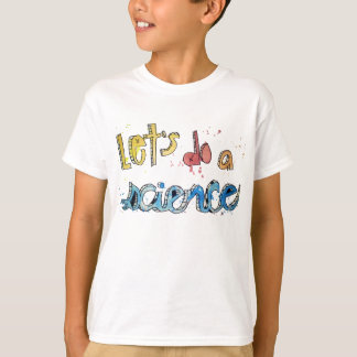 Let's Do A Science Painted Text! T-Shirt