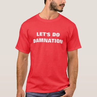 Let's Do Damnation T-Shirt
