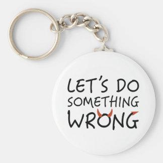 Let's Do Something Wrong Key Ring