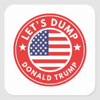 Let's Dump Donald Trump Square Sticker