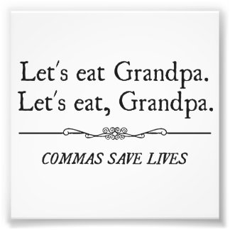 Let's Eat Grandpa Commas Save Lives Photograph