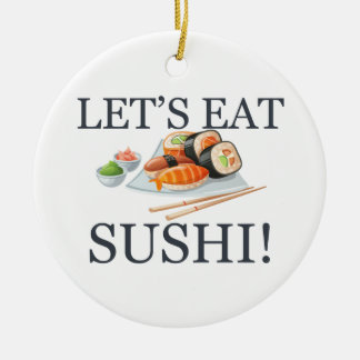 Let's Eat Sushi Ceramic Ornament