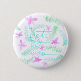 Lets fly away 6 cm round badge