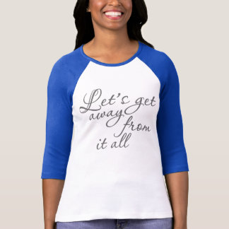 Let's get away from it all T-Shirt