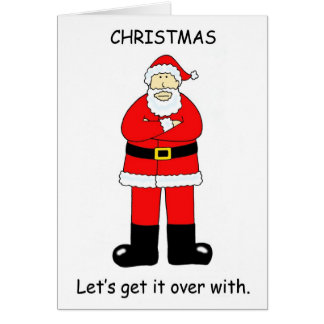Let's get Christmas over with. Card