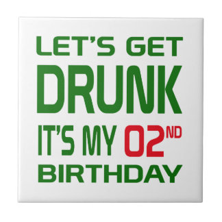 Let's Get Drunk It's my 02ndt Birthday Small Square Tile