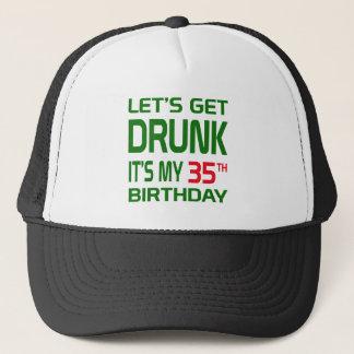 Let's Get Drunk It's my 35th Birthday Trucker Hat