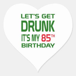 Let's Get Drunk It's my 85th Birthday Heart Sticker