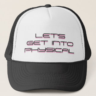 LET'S GET INTO PHYSICAL TRUCKER HAT