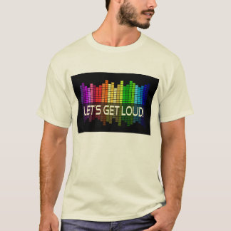 Let's get loud party music T-Shirt