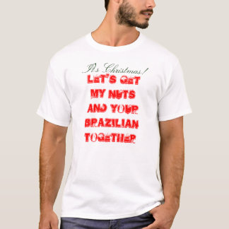 Let's get my nuts and your Brazilian together, ... T-Shirt
