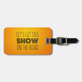 Let's Get this Show on the Road - Travel, Orange Luggage Tag