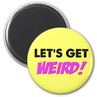 Let's Get Weird Funny Buttons Magnets