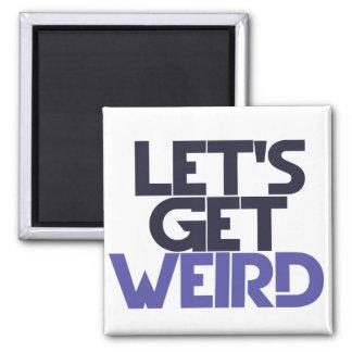 Let's get weird refrigerator magnet