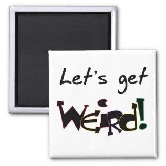 Let's Get Weird! Refrigerator Magnet