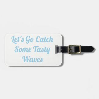 Let's Go Catch Some Tasty Waves Luggage Tag