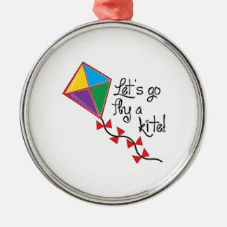 Lets Go Fly a Kite Metal Ornament