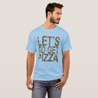 Let's Go get PIZZA T-Shirts ..png