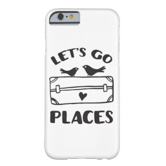 Let's Go Places Traveler Inspiration Barely There iPhone 6 Case
