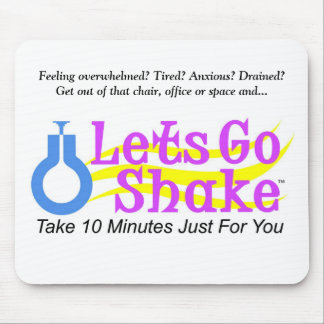 lets_go_shake_logo_7in[1], Feeling overwhelmed... Mouse Pad