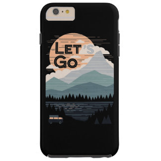 Let's Go To The Mountain Tough iPhone 6 Plus Case