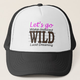 Let's Go WILD - Wake-Induced Lucid Dreaming Trucker Hat