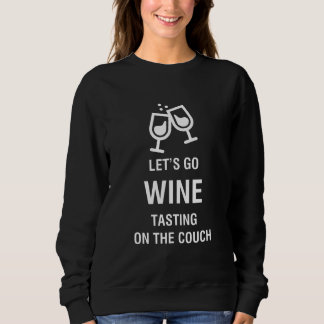 LET'S GO WINE TASTING ON THE COUCH SWEATSHIRT