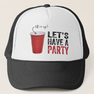 Let's Have a Party! Funny Red Cup Trucker Hat