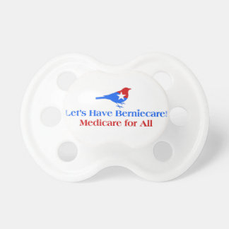 Let's Have Berniecare - Medicare For All Pacifiers