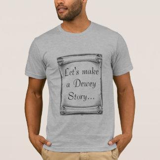 Let's make a Dewey Story... T-Shirt