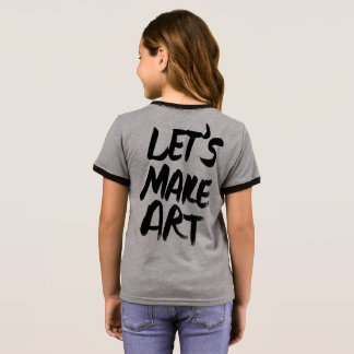 Lets Make Art Ringer T-Shirt