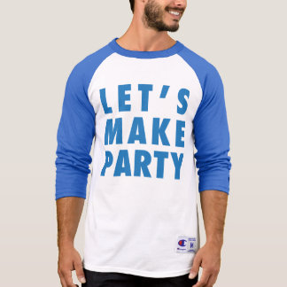 Let's Make Party Him/Her/Kids T-shirts
