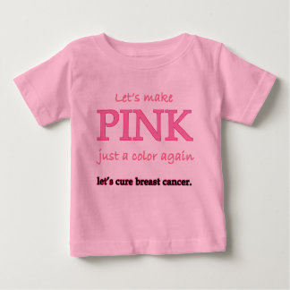Lets Make Pink Just a Color Again Baby T-Shirt