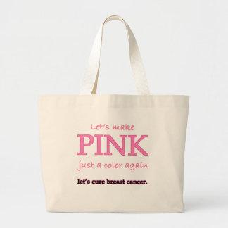 Lets Make Pink Just a Color Again Large Tote Bag
