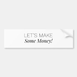 Let's Make Some Money Bumper Sticker