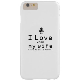 Let's Me Build Robots Robotics Engineer Funny Gift Barely There iPhone 6 Plus Case