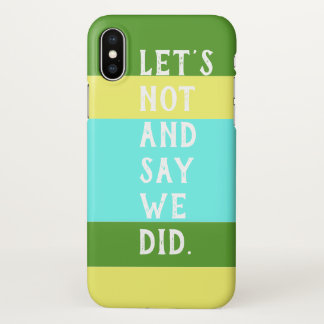Let's Not and Say We Did phone case