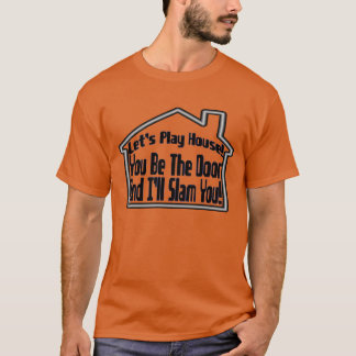 Let's Play House & I'll Slam You T-Shirt
