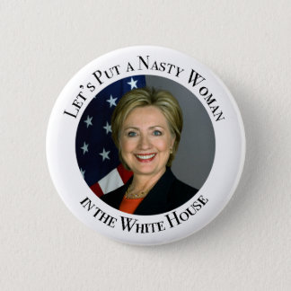 Lets Put a Nasty Woman in the White House 6 Cm Round Badge