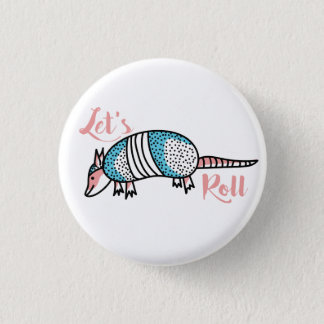 """Let's Roll"" Armadillo 3 Cm Round Badge"