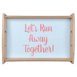 Let's Run Away Together Serving Tray