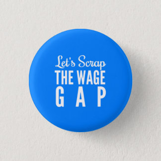 Let's Scrap The Wage Gap 3 Cm Round Badge