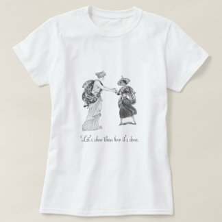 Let's Show Them How It's Done T-Shirt