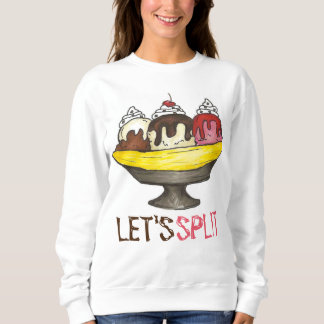 Let's Split Banana Ice Cream Sundae Sweatshirt