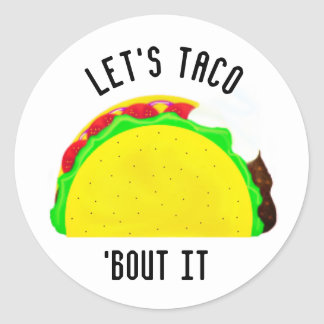 Let's Taco 'Bout It. Classic Round Sticker