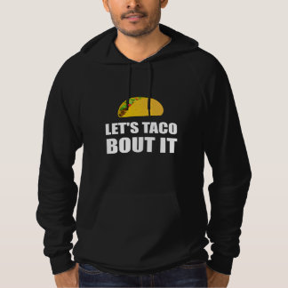 Lets Taco Bout It Hoodie