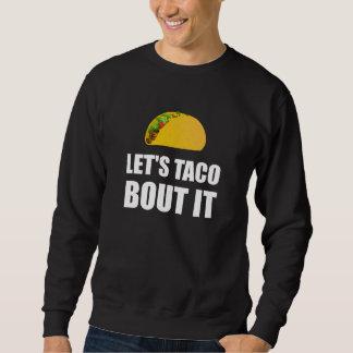 Lets Taco Bout It Sweatshirt