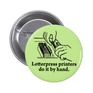 Letterpress printers do it by hand 6 cm round badge